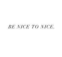 Be nice to nice. by hannahder