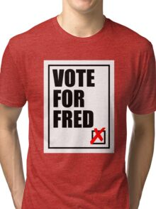 We want freddie for our leader- vote for fred Tri-blend T-Shirt