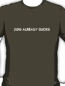 2010 already sucks T-Shirt