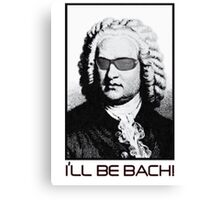 I'LL BE BACH! Canvas Print