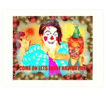 PARTY CARD..COME ON LETS HAVE FUN Art Print