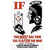 If You Must Kill Time Kill It After The War Photographic Print