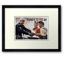 I'm Proud Of You Folks Too -- WWII Poster Framed Print