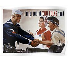 I'm Proud Of You Folks Too -- WWII Poster Poster