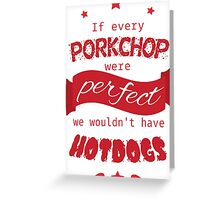 If Every Porkchop were Perfect RED VERSION Greeting Card