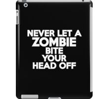 Never let a zombie bite your head off iPad Case/Skin