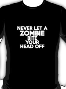 Never let a zombie bite your head off T-Shirt