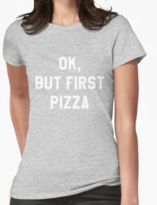 Ok, But First Pizza (Dark) - Hipster/Funny/Trendy Meme Womens Fitted T-Shirt