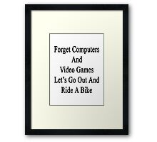 Forget Computers And Video Games Let's Go Out And Ride A Bike Framed Print