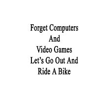 Forget Computers And Video Games Let's Go Out And Ride A Bike by supernova23