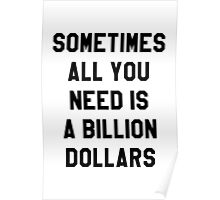 Sometimes All You Need is a Billion Dollars - Hipster/Tumblr/Funny/Meme Typography Poster
