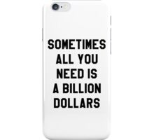 Sometimes All You Need is a Billion Dollars - Hipster/Funny/Meme Typography iPhone Case/Skin
