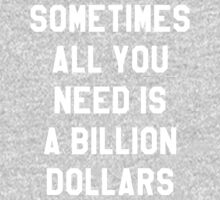 Sometimes All You Need is a Billion Dollars (Dark)  by Vrai Chic