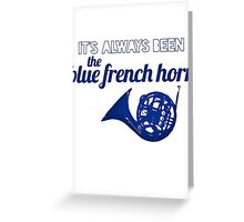 It's always been the blue french horn Greeting Card