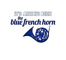 It's always been the blue french horn Photographic Print