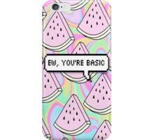 Ew, You're Basic Phone Case iPhone Case/Skin