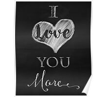 I Love You More chalkboard typography art Poster