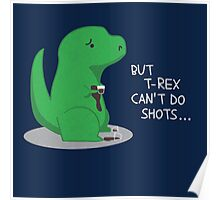 T-rex Can't Do Shots Poster