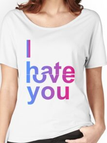 I Hate or Love You Women's Relaxed Fit T-Shirt