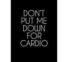 Don't Put Me Down For Cardio.  Photographic Print