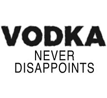 Vodka Never Disappoints Photographic Print