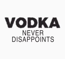 Vodka Never Disappoints by cursotti