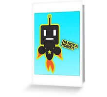 I'm Not a Robot! Greeting Card