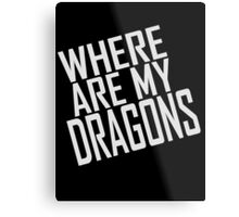 WHERE ARE MY DRAGONS - ONE LINER Metal Print