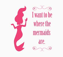I Want To Be Where The Mermaids Are Unisex T-Shirt