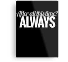 After all this time? Metal Print