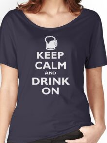 Keep Calm And Drink On  Women's Relaxed Fit T-Shirt