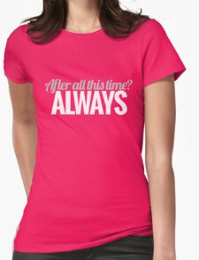 After all this time? Womens Fitted T-Shirt