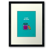 U Got No Jams Framed Print