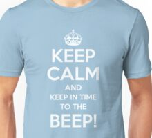 KEEP CALM and keep in time to the BEEP! Unisex T-Shirt