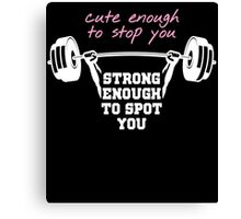 CUTE ENOUGH TO STOP YOU STRONG ENOUGH TO SPOT YOU Canvas Print