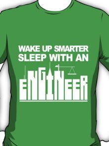WAKE UP SMARTER. SLEEP WITH AN ENGINEER. T-Shirt