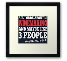 All I Care About Is Winemaking And Maybe Like 3 People Oh Yeah And Beer Framed Print