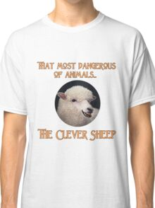 That Most Dangerous of Animals - The Clever Sheep Classic T-Shirt
