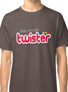 Play Me On Twister Classic T-Shirt
