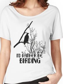 I'd Rather Be Birding Women's Relaxed Fit T-Shirt