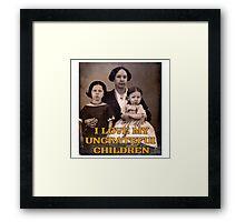 I Love My Ungrateful Children Framed Print