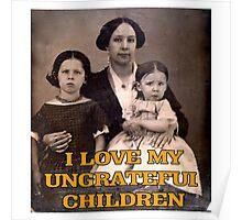 I Love My Ungrateful Children Poster