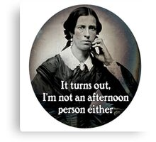It Turns Out I'm Not an Afternoon Person Either (female) Canvas Print