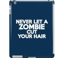 Never let a zombie cut your hair iPad Case/Skin