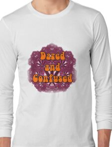 Dazed and Confused Long Sleeve T-Shirt