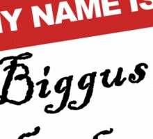 Hello - My Name Is Biggus Dickus Sticker