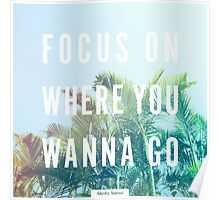 Focus On Where You Wanna Go Poster