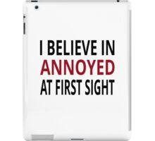 I Believe In Annoyed At First Sight iPad Case/Skin