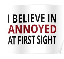 I Believe In Annoyed At First Sight Poster