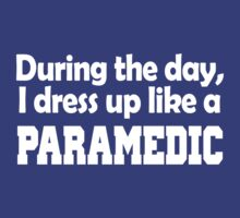 during the day i dress up like a PARAMEDIC by pravinya2809